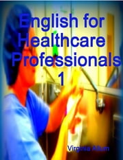 English for Healthcare Professionals 1 ebook by Virginia Allum