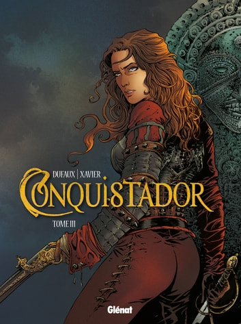 Conquistador - Tome 03 ebook by Jean Dufaux,Philippe Xavier