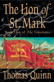 The Lion of St. Mark - Book One of The Venetians ebook by Thomas Quinn