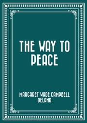 The Way to Peace ebook by Margaret Wade Campbell Deland