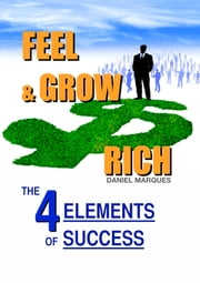 Feel and Grow Rich - The 4 Elements of Success ebook by Daniel Marques