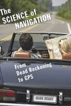 The Science of Navigation ebook by Mark Denny