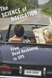 The Science of Navigation - From Dead Reckoning to GPS ebook by Mark Denny