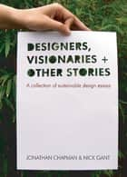 Designers Visionaries and Other Stories ebook by Jonathan Chapman