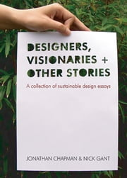 Designers Visionaries and Other Stories - A Collection of Sustainable Design Essays ebook by Jonathan Chapman