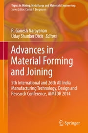 Advances in Material Forming and Joining - 5th International and 26th All India Manufacturing Technology, Design and Research Conference, AIMTDR 2014 ebook by Uday Shanker Dixit, R. Ganesh Narayanan