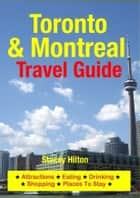 Toronto & Montreal Travel Guide - Attractions, Eating, Drinking, Shopping & Places To Stay ebook by Stacey Hilton