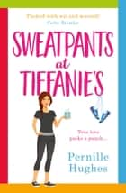 Sweatpants at Tiffanie's: The funniest and most feel-good romantic comedy of 2018! ebook by Pernille Hughes