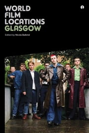 World Film Locations: Glasgow ebook by Nicola Balkind