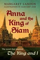 Anna and the King of Siam ebook by Margaret Landon, Margaret Ayer
