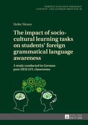 The impact of socio-cultural learning tasks on students' foreign grammatical language awareness ebook by Heike Niesen