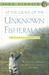At the Grave of the Unknown Fisherman ebook by John Gierach