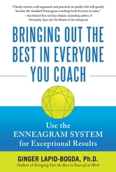 Bringing Out the Best in Everyone You Coach: Use the Enneagram System for Exceptional Results ebook by Ginger Lapid-Bogda