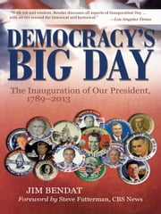Democracy's Big Day - The Inauguration of Our President, 1789–2013 ebook by Jim Bendat