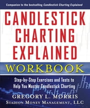 Candlestick Charting Explained Workbook: Step-by-Step Exercises and Tests to Help You Master Candlestick Charting ebook by Gregory Morris