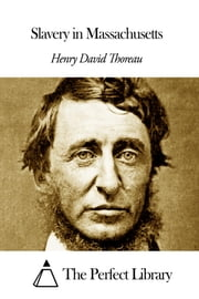 Slavery in Massachusetts ebook by Henry David Thoreau