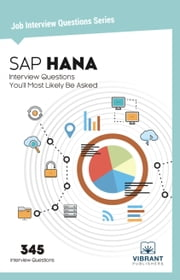 SAP HANA Interview Questions You'll Most Likely Be Asked ebook by Vibrant Publishers