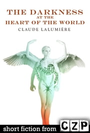 The Darkness at the Heart of the World ebook by Claude Lalumiere