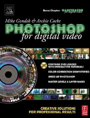 Photoshop for Digital Video - Creative Solutions for Professional Results ebook by Mike Gondek,Archie Cocke