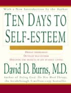 Ten Days to Self-Esteem ebook by David D. Burns, M.D.