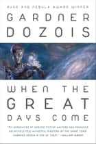 When the Great Days Come ebook by Gardner Dozois