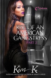 Rise of an American Gangstress Part 2 ebook by Kim K.