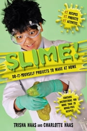 Slime! - Do-It-Yourself Projects to Make at Home ebook by Haas