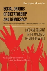 Social Origins of Dictatorship and Democracy - Lord and Peasant in the Making of the Modern World ebook by Barrington Moore