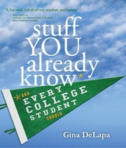Stuff You Already Know - And Every College Student Should ebook by Gina DeLapa