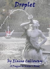 Droplet - Short Story Prequel to Water's Blood ebook by Elaine Calloway