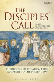 The Disciples' Call - Theologies of Vocation from Scripture to the Present Day ebook by Fr Christopher Jamison, OSB