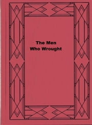 The Men Who Wrought ebook by Ridgwell Cullum