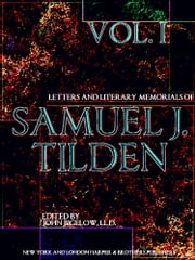 Letters and Literary Memorials of Samuel J. Tilden Volume 1 (of 2) ebook by Samuel J. Tilden,John Bigelow