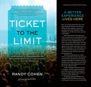 Ticket To The Limit: How Passion And Performance Can Transform Your Life And Your Business Into An Amazing Adventure ebook by Randy Cohen