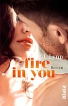 Fire in You - Roman ebook by J. Lynn, Vanessa Lamatsch