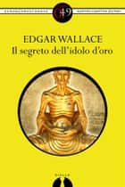 Il segreto dell'idolo d'oro ebook by Edgar Wallace
