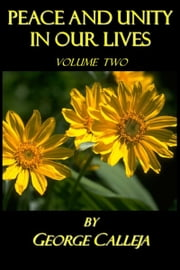 Peace And Unity In Our Lives: Volume Two ebook by George Calleja