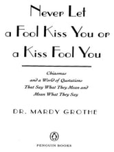 Never Let a Fool Kiss You or a Kiss Fool You ebook by Mardy Grothe