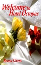 Welcome to Hotel Octopus ebook by Kenna Divens