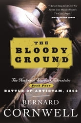The Bloody Ground - Starbuck Chronicles Volume Four, The ebook by Bernard Cornwell