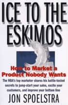 Ice to the Eskimos ebook by Jon Spoelstra