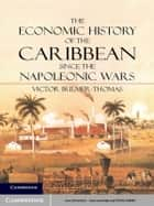 The Economic History of the Caribbean since the Napoleonic Wars ebook by Victor Bulmer-Thomas