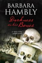 Darkness on His Bones - A vampire mystery ebook by Barbara Hambly
