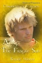 Adrift: The Fragile Sun - The Chronicles of Caleath, #8 ebook by Rosalie Skinner