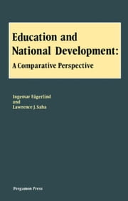 Education and National Development: A Comparative Perspective ebook by Faegerlind, Ingemar