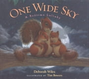 One Wide Sky - A Bedtime Lullaby ebook by Deborah Wiles,Tim Bowers