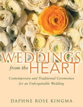 Weddings from the Heart: Contemporary and Traditional Ceremonies for an Unforgettable Wedding ebook by Daphne Rose Kingma