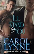 I'll Stand by You ebook by Carol Lynne
