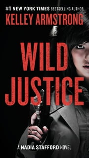 Wild Justice - A Nadia Stafford Novel ebook by Kelley Armstrong