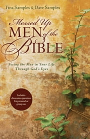 Messed Up Men of the Bible - Seeing the Men in Your Life Through God's Eyes ebook by Tina Samples, Dave Samples